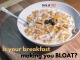 Is your breakfast making you bloat?