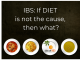 IBS: If it's not diet, than what else?