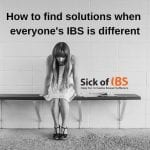 Stuck as everyone's IBS is different